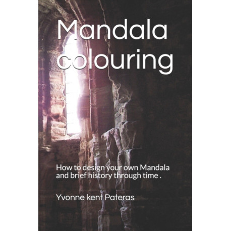 Mandala colouring: How to  design  your own Mandala and brief history through time .