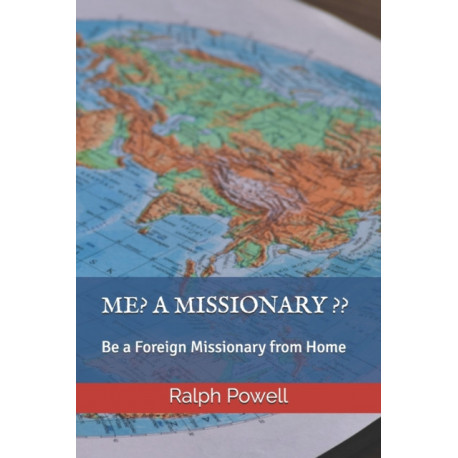 ME? A MISSIONARY ??: Be a Foreign Missionary from Home