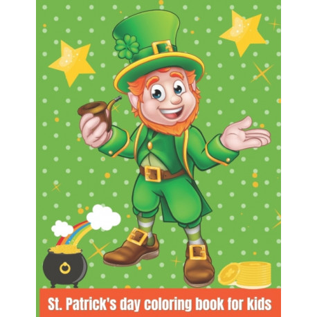 St. Patrick's Day Coloring Book for Kids: Happy Saint Patrick's Day Coloring Book for Kids | St Patrick's Day Gift Ideas for Girls and Boys