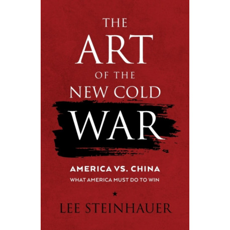 The Art of the New Cold War: America vs China. What America Must Do To Win.