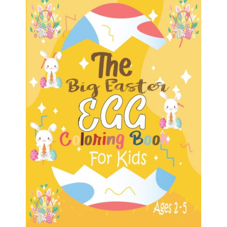 The Big Easter Egg Coloring Book For Kids Ages 2-5: Coloring Book For Kids Ages 2-5 Easter Egg Gift for Toddlers and Preschoolers