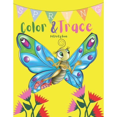 Spring Color & Trace Activity Book: Amazing and Funny Spring Activity Book for Kids, Girls, Toddlers and Preschool Color, trace and much more Game For Learning !
