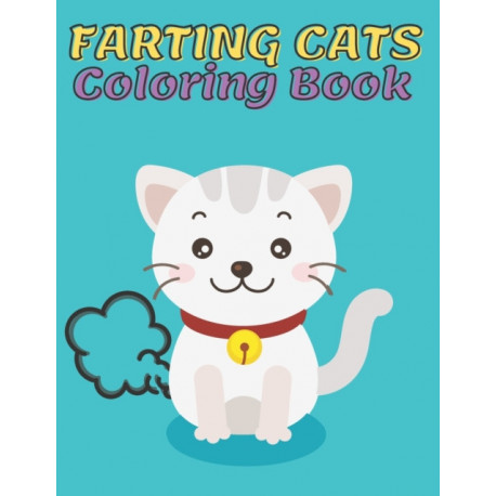 Farting Cats Coloring Book: Cute Cat for Kids and Adutls, A Funny Book for Kitties Lovers