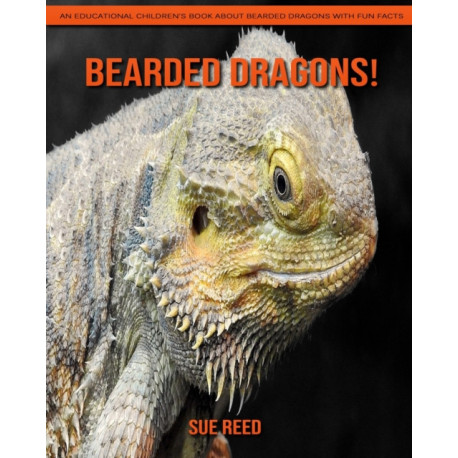 Bearded Dragons! An Educational Children's Book about Bearded Dragons with Fun Facts