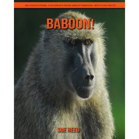 Baboon! An Educational Children's Book about Baboon with Fun Facts