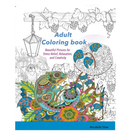 Adult Coloring Book: Beautiful pictures for Stress Relief, Relaxation, and Creativity