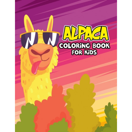 Alpaca Coloring Book for Kids: Cute, Easy and Unique Coloring Activity Book for Beginner, Toddler, Preschooler & Kids   Ages 4-8