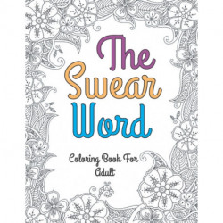 The swear word coloring book for adult: a motivating swear word coloring book for adults- swear word coloring book a funny adult coloring book