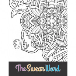 oh shit! the swear word: a motivating swear word coloring book for adults
