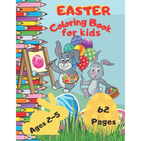 Easter Coloring Book For Kids Ages 2-5: A Fun & Easy Toddler and Preschool Children Easter Coloring Pages | Bunny Big Egg Funny Animals & And More (Easter Gift For Kids)