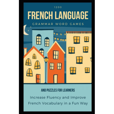 Rosetta Wilkinson 1200 French Language Grammar Word Games and Puzzles for Learners: Increase Fluency and Improve French Vocabulary in a Fun Way