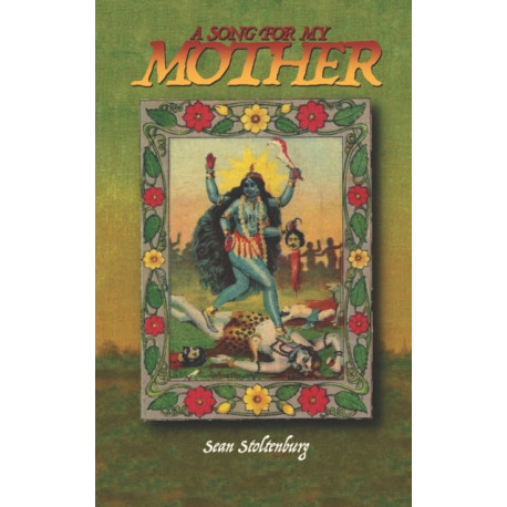 A Song for My Mother: Writings for Kali Maa