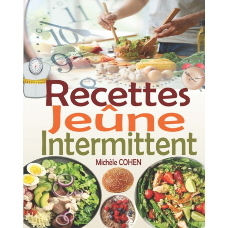 Recettes Jeune Intermittent: Une collection des meilleures recettes fasting pour reussir votre jeune intermittent et atteindre vos objectifs (recettes minceur et gourmandes, recettes cetogenes faciles
