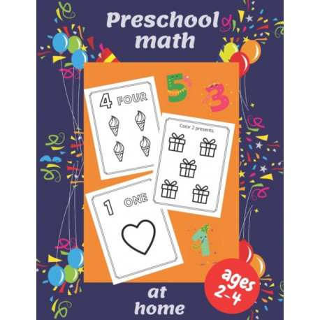 Preschool math at home: Ages 2-4 Beginner Math Preschool Learning Book with Number