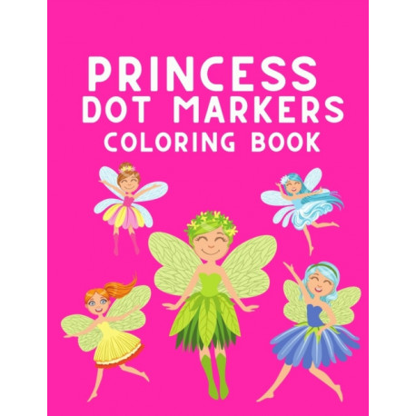 Princess Dot Markers Coloring Book: Coloring Book for Girls 4-8 Years Old - Dot Markers Fairy Coloring Book for Children - Beautiful Pattern to Color ( Kids Activity Book )