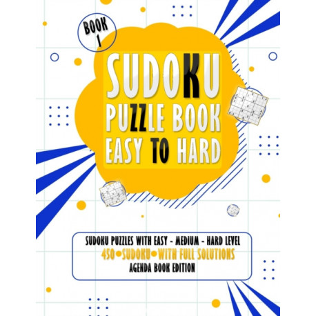 SUDOKU PUZZLE BOOK: 450 Sudoku Puzzles with Easy - Medium - Hard Level for Beginners and Masters (Book 1)