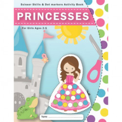 Scissor Skills & Dot markers Activity Book for Girls Ages 2-5: Do a Beautiful Princess Dot Art and Cut It