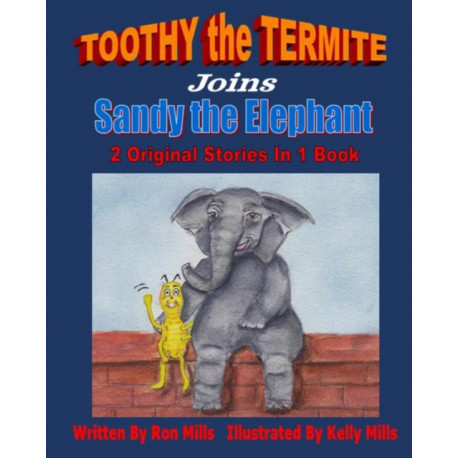 TOOTHY the TERMITE Joins Sandy the Elephant: 2 Original Stories In 1 Book