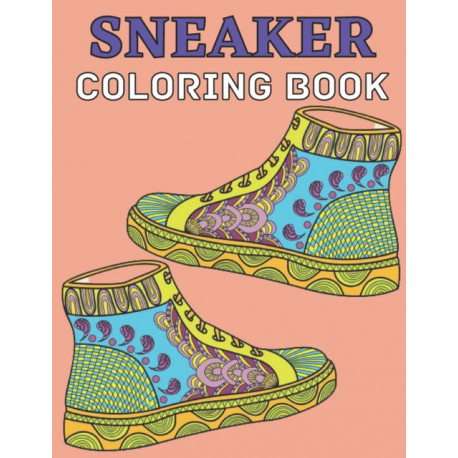 Sneaker coloring book: Gifts for Adults and Kids. Color the BEST & Classic Sneakers Out There-The Ultimate Coloring Book For Sneakerheads