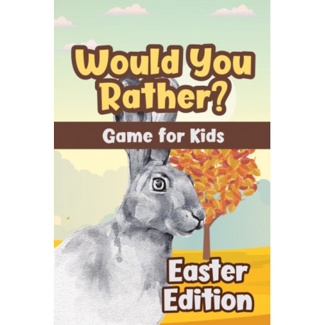 Would You Rather? Game for Kids - Easter Edition: Try Not to Laugh Challenge Book with 350+ Silly & Hilarious Easter-Themed Questions for Kids Aged 6-12 | Family Game Book Gift Ideas & Basket Stuffers