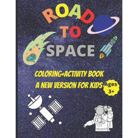 """Road to space coloring+activity book a new version for kids ages +3: A funny space coloring book with activities (70 pages/8.5""""x11"""")"""