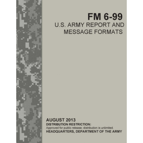 FM 6-99 U.S. ARMY REPORT AND MESSAGE FORMATS