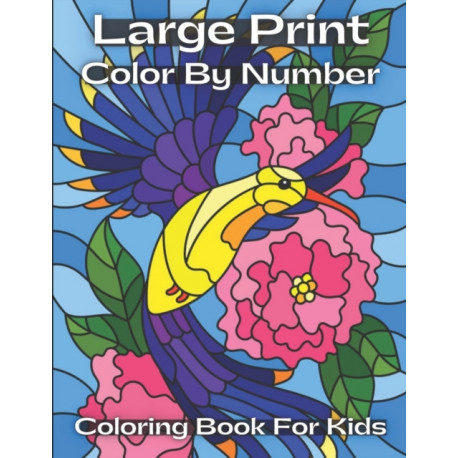 Large Print Color By Number Coloring Book For Kids: Amazing Color By Number Coloring Book For Kids Ages 4-8 ( Activity And Coloring Book For Kids )