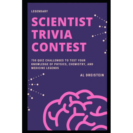 Legendary Scientist Trivia Contest: 750 Quiz Challenges to Test your Knowledge of Physics, Chemistry, and Medicine legends