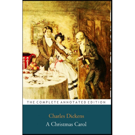 A Christmas Carol In Prose Being A Ghost Story of Christmas The Annotated Classic Edition