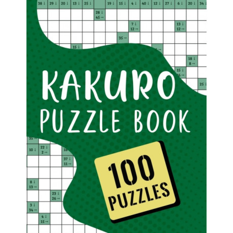 Kakuro Puzzle Book - 100 Puzzles: Kakuro Brain Activity Math Puzzles Book for Adults with Solution - 100 Kakuro Cross Sums Puzzles