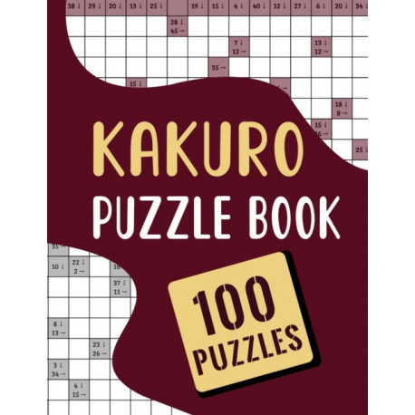 Kakuro Puzzle Book - 100 Puzzles: Kakuro Cross Sums Puzzles Book with Solution for Adults to Kids - 100 Kakuro Math Puzzles with Answer