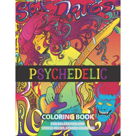 Psychedelic Coloring Book For Relaxation And Stress-relief, Stoner Coloring: An Irreverent Humorous Hippy, Trippy Designs Art Therapy Help Calming Reduce Anxiety Soothe the soul color away pandemic chaos for appreciation special best Wonderful Gift Idea!