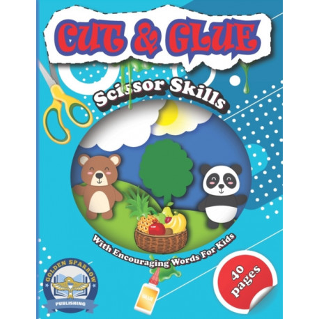 Cut And Glue Scissor Skills With Encouraging Words For Kids: Colorful Activity Book For Kids Cutting Practice