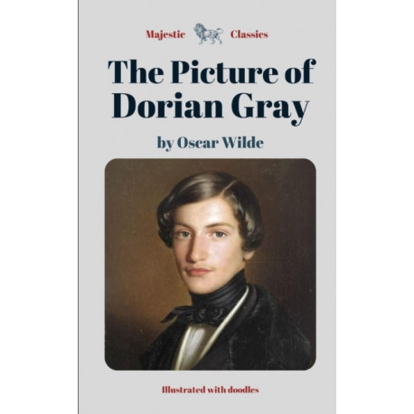 The Picture of Dorian Gray by Oscar Wilde (Majestic Classics / Illustrated with doodles): A Historical Literary Dark Fantasy / A Gripping British Horror Thriller / Supernatural Crime Romance