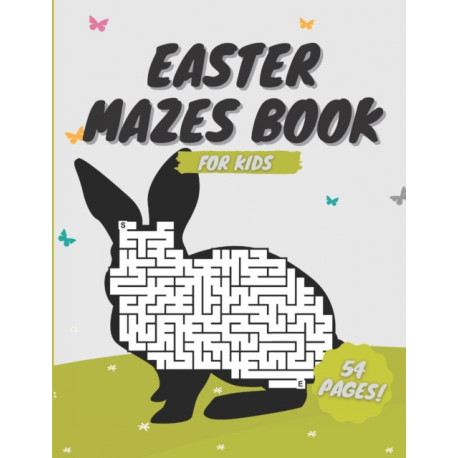 Easter Mazes Book For Kids: Ages 4-8 | Activity Book for Kids ages 4-6 & 6-8 | Perfect for Developing Critical Thinking and Problem Solving Skills Puzzles | Happy Easter Basket Stuffer Gift Ideas
