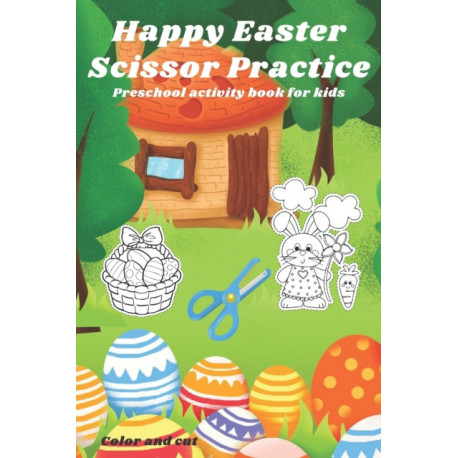 Happy Easter Scissor Practice Preschool activity book for kids Color and Cut: Happy Easter Scissor Practice Activity Preschool activity book for kids Color and Cut: scissors skill color & cut out and glue