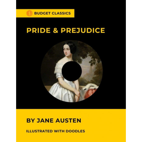 Pride & Prejudice by Jane Austen (Budget Classics / Illustrated with doodles)