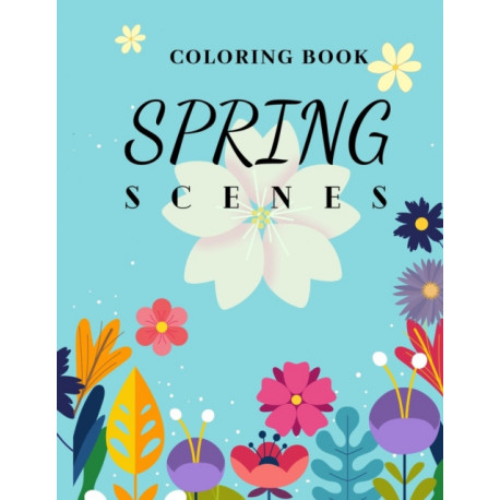Spring Scenes Coloring book: Beautiful Landscapes For Draw and Paint For Teenengers and Adults Relax and Forget About the Real World