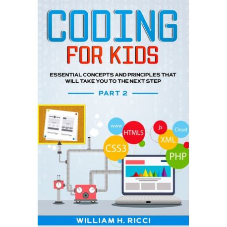 Coding For Kids: Essential Concepts and Principles That Will Take You To The Next Step PART 2