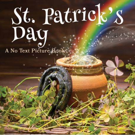 St. Patrick's Day, A No Text Picture Book: A Calming Gift for Alzheimer Patients and Senior Citizens Living With Dementia