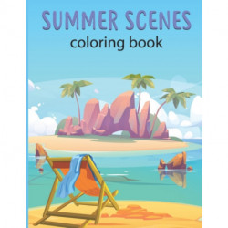 summer scenes coloring book: Peaceful Nature Beach Scenes, Ocean Life and Beautiful flowers, animal | Coloring pages