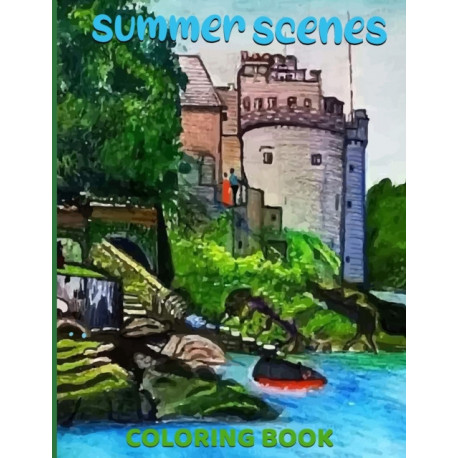 summer scenes coloring book: An Adult Color pages with summer Life   Fun and Relaxing Nature and Beautiful Flowers, animal Color Pages