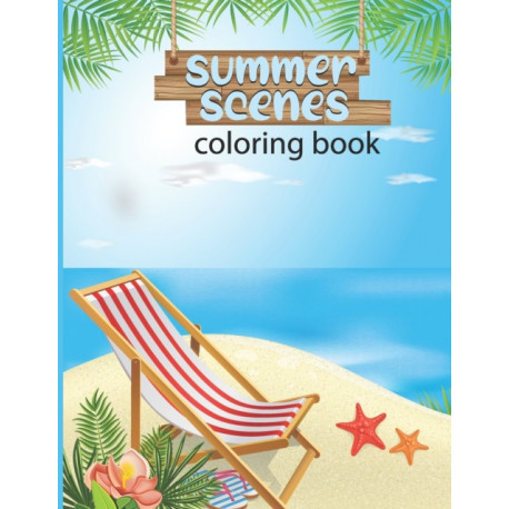 summer scenes coloring book: An Adult Color pages with summer Life | Nature Scenes for Relaxing | Drawing activity Color Pages