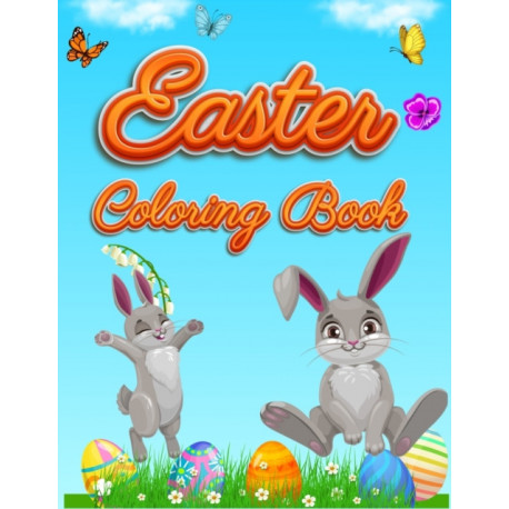 Easter Coloring Book: For Kids Toddlers and Preschool Adorable Easter Bunnies, Beautiful Spring Flowers and Charming Easter Eggs