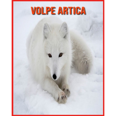 Volpe Artica: Fatti divertenti e immagini fantastiche