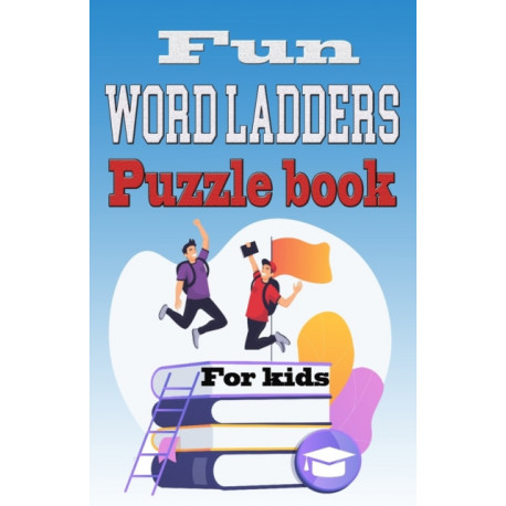 Fun Word Ladders Puzzle book for kids: Spelling Workout Puzzle Book for Kids Ages 8-12