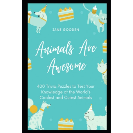 Animals Are Awesome: 400 Trivia Puzzles to Test Your Knowledge of the World's Coolest and Cutest Animals