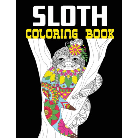 Sloth Coloring Book: 50 Beautiful Sloth Designs Including Mandalas, Floral Backgrounds, Trees And More! Stress Relaxation Activity For Adults and Teens