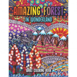 Amazing Forest in Wonderland: An Inspirational forest in wonderland Adult Coloring Book. Be Fearless In The Pursuit Of What Sets Your Soul On Fire