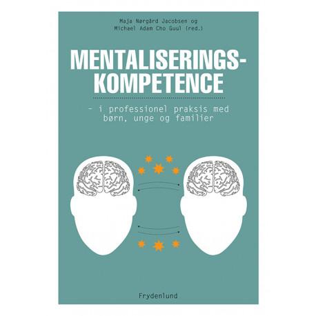 Mentaliseringskompetence: i professionel praksis med børn, unge og familier